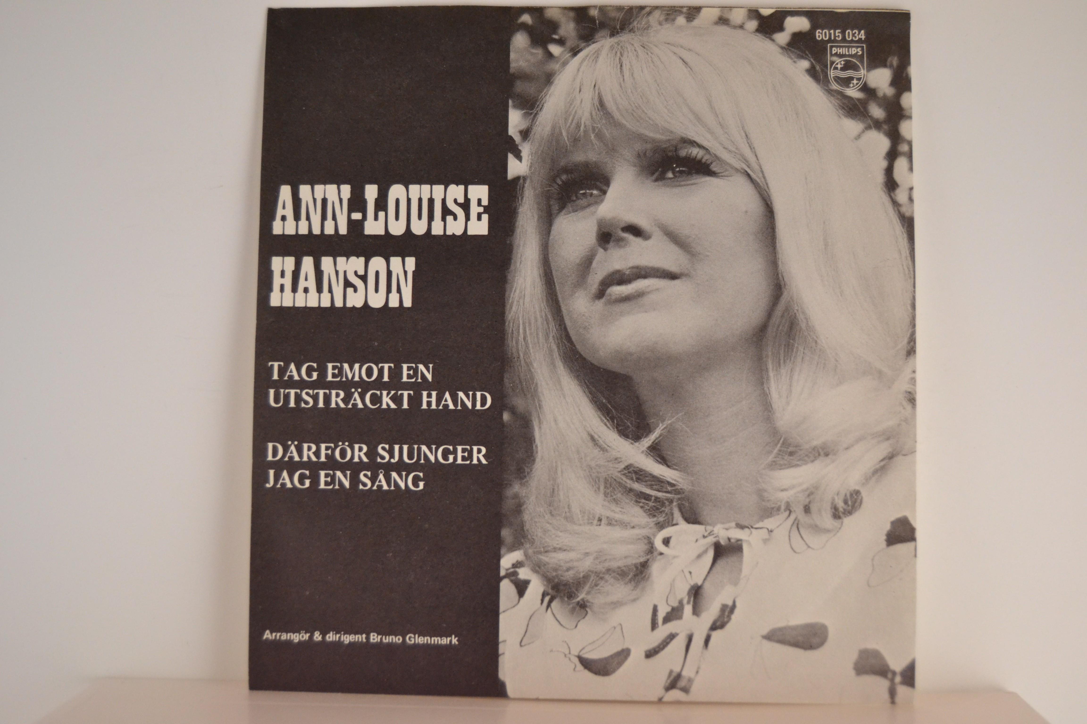 ANN-LOUISE HANSON : Tag emot en utsträckt hand / Därför sjunger jag en sång