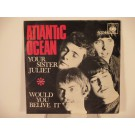 ATLANTIC OCEAN : Your sister Juliet / Would you belive