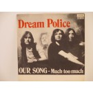 DREAM POLICE : Much too much / Our song