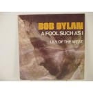 BOB DYLAN : Lily of the West / A fool such as I