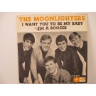 MOONLIGHTERS : I'm a boozer / I want you to be my baby