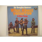 SIR DOUGLAS QUINTET : What about tomorrow / A nice song