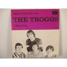TROGGS : With a girl like you / I want you