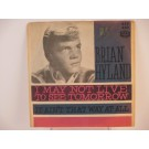 BRIAN HYLAND : I may not live to see tomorrow / It ain't that way at all