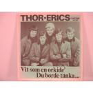 THOR-ERICS : Vit som en orkidé / Du borde tänka...